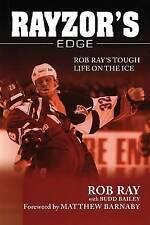 NEW Rayzor's Edge: Rob Ray's Tough Life on the Ice by Budd Bailey