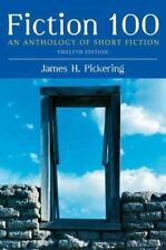 Fiction 100: An Anthology of Short Fiction (12th Edition) by James H. Pickering
