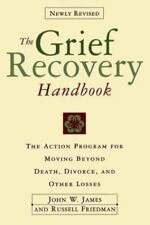 The Grief Recovery Handbook : The Action Program for Moving Beyond Death Divorce