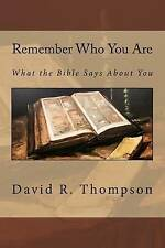 NEW Remember Who You Are: What the Bible Says About You by David R Thompson