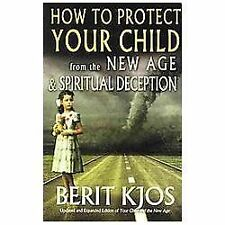 How to Protect Your Child from the New Age and Spiritual Deception by Berit Kjo