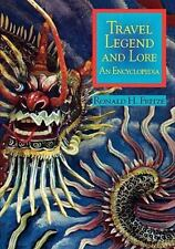 Travel Legend and Lore : An Encyclopedia  (ExLib) by Fritze, Ronald H.
