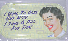 """Tin 6""""x4"""" Magnet """"I Used to Care But Now I Take a Pill for That"""" Woman Funny NEW"""