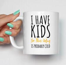 I Have Kids So This Mug Is Probably Cold Mug Funny Parenting Mum Dad Gift Mugs