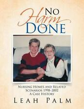 No Harm Done : Nursing Homes and Related Scenarios 1998-2002 a Case History...