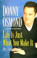 Life is Just What You Make It: My Story So Far by Donny Osmond