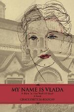 My Name Is Vlada : A Flaw in the Wall of Steel by Grace Deitch-Boogay (2007,...