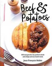 Beef and Potatoes: 200 Recipes, Classic and Modern, for the Perfect Steak and Fries, the Ultimate Beef Casserole and So Much More by Jean-Francois Mallet (Hardback, 2016)
