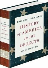 The Smithsonian's History of America in 101 Objects by Richard Kurin (2013, Hard