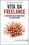 Vita da freelance ( Libro ) i lavoratori della conoscenza e il loro futuro