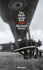 The Birth of the RAF, 1918: The World's First Air Force,Richard Overy