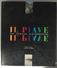 Il Piave dal Peralba all'Adriatico Ennio Ciaccia Uldeico Bernardi Celio