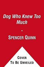 The Dog Who Knew Too Much: A Chet and Bernie Mystery by Quinn, Spencer