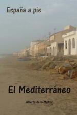 Espa�a a Pie. el Mediterr�neo by Alberto de la Madrid (2013, Paperback)