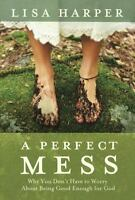 A Perfect Mess: Why You Don't Have to Worry about Being Good Enough for God (Pap