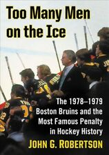 Too Many Men on the Ice : The 1978-1979 Boston Bruins and the Most Famous Pen...