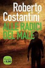 ALLE RADICI DEL MALE, ROBERTO COSTANTINI, MARSILIO EDITORE LIBRI 9788831719735
