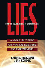 Lies Startups Tell Themselves to Avoid Marketing: A No Bullsh*t Guide for...