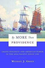By More Than Providence: Grand Strategy and American Power in the Asia Pacific
