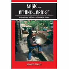 Music from behind the Bridge: Steelband Aesthetics and Politics in Trinidad and