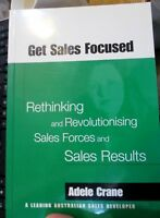 Get Sales Focused: Rethinking and Revolutionizing Sales Forces and Sales Results