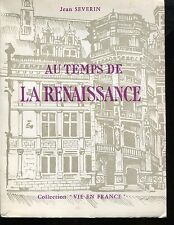 AU TEMPS DE LA RENAISSANCE par Jean SEVERIN .Collection VIE EN FRANCE ill