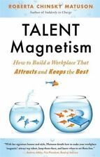 Talent Magnetism: How to Build a Workplace That Attracts and Keeps the Best by