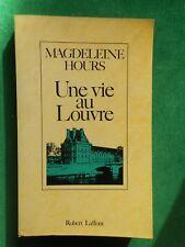 UNE VIE AU LOUVRE MAGDELEINE HOURS  1987 ROBERT LAFFONT MEMOIRES MUSEE