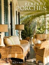 Perfect Porches: Designing Welcoming Spaces for Outdoor Living by Paula S. Walla