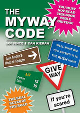 The Myway Code: The Real Rules of the Road, Dan Kieran, Ian Vince