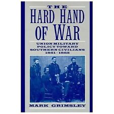 The Hard Hand of War `: Union Military Policy toward Southern Civilians, 1861-