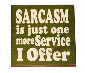 """Sarcasm Is Just One More Service I Offer Novelty  7"""" x 7"""" Wood Sign Made in USA"""