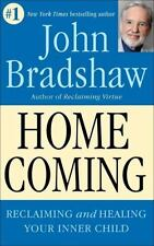 Homecoming: Reclaiming and Healing Your Inner Child: By Bradshaw, John