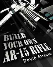 Build Your Own AR-15 Rifle: In Less Than 3 Hours You Too, Can Build Your Own Ful