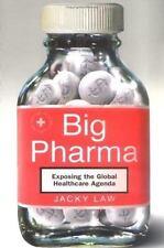 Big Pharma : Exposing the Global Healthcare Agenda by Jacky Law (2006, Paperback