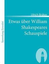 Etwas �ber William Shakespeares Schauspiele by Ulrich Br�ker (2007, Paperback)