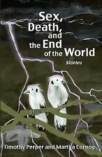 Sex, Death, and the End of the World: Stories by Martha Cornog and Timothy...