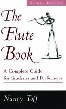 The Flute Book : A Complete Guide for Students and Performers by Nancy Toff...