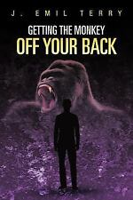 Getting the Monkey off Your Back by J. Emil Terry (2012, Paperback)