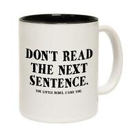 Funny Mugs - DonÆt Read The Next Sentence - Joke Gift Christmas NOVELTY MUG