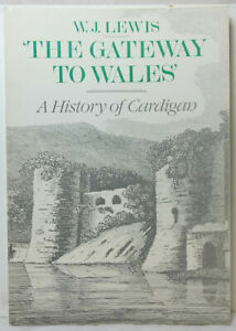 The Gateway to Wales. History of Cardigan. W.J. Lewis. Lots of Old Photographs