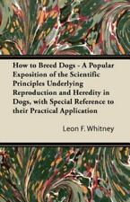 How to Breed Dogs - A Popular Exposition of the Scientific Principles Underlying