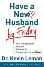 Have a New Husband by Friday How to Change Attitude Behavior Talk Kevin Leman