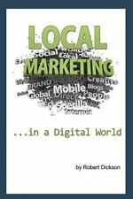 Local Marketing in a Digital World : How to Ditch the Yellow Pages, and Drive...
