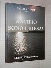 ANCH IO SONO CHIESA Andrea Gemma Villadiseriane 2009 libro religione saggistica