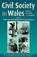 Civil Society in Wales: Policy, Politics and People by University of Wales...