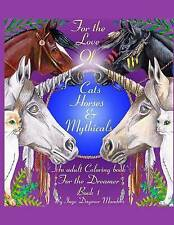 For the love of cats, horses and mythicals: An Adult colouring book for the drea