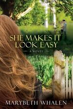 She Makes It Look Easy : A Novel by Marybeth Whalen (2011, Paperback)