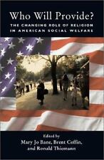 Who Will Provide?: The Changing Role of Religion in American Social Welfare by