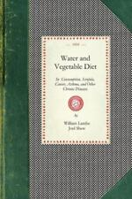 Water and Vegetable Diet: In Which the Advantages of Pure Soft Water Over That W